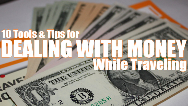 Ten Tools And Tips For Dealing With Money While Traveling