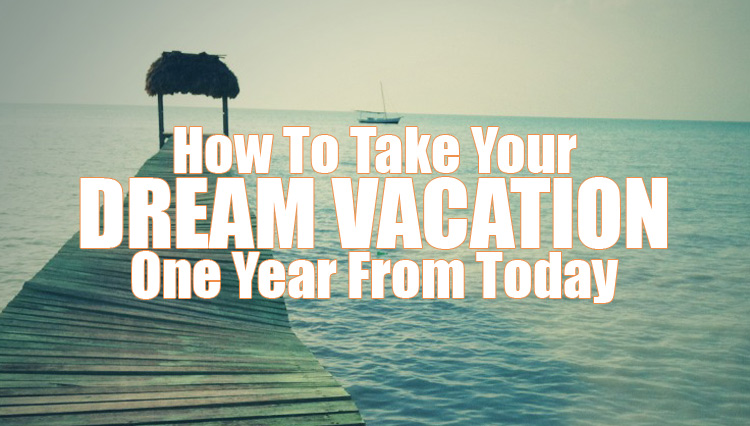 how to take your dream vacation