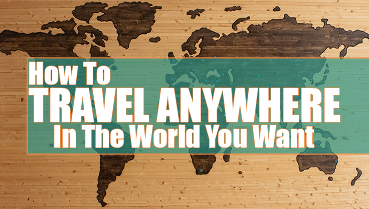 travel anywhere in the world you want